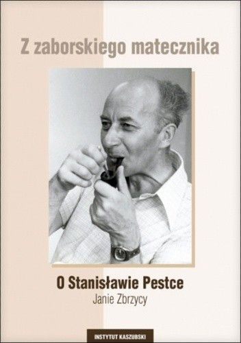 Okładka książki Z zaborskiego matecznika. O Stanisławie Pestce - Janie Zbrzycy