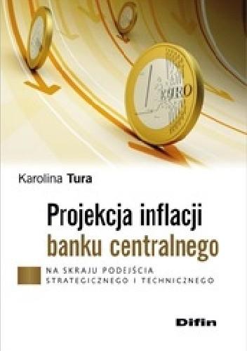Okładka książki Projekcja inflacji banku centralnego. Na skraju podejścia strategicznego i technicznego
