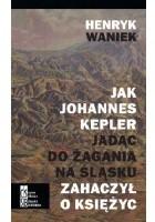 Jak Johannes Kepler jadąc do Żagania na Śląsku zahaczył o Księżyc