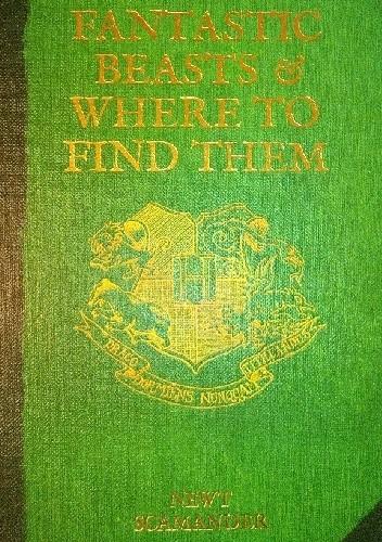 Okładka książki Fantastic Beasts & Where To Find Them. Newt Scamander