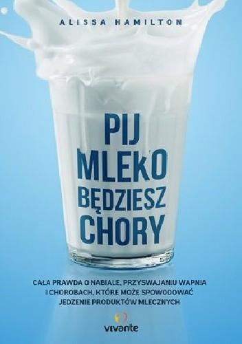 Okładka książki Pij mleko, będziesz chory