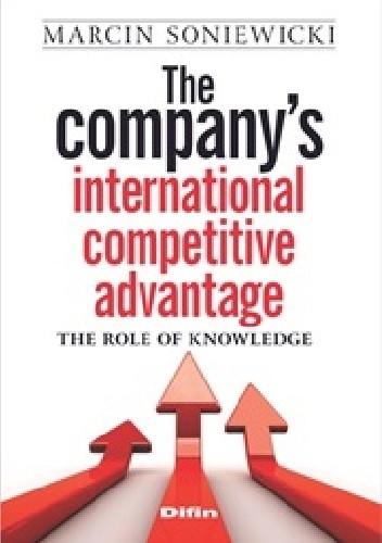 Okładka książki The companys international competitive advantage. The role of knowledge