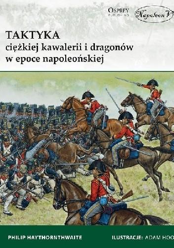 Okładka książki Taktyka ciężkiej kawalerii i dragonów w epoce napoleońskiej