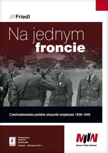 Okładka książki Na jednym froncie. Czechosłowacko-polskie stosunki wojskowe 1939-1945