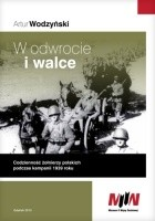 W odwrocie i walce. Codzienność polskich żołnierzy podczas kampanii 1939 roku