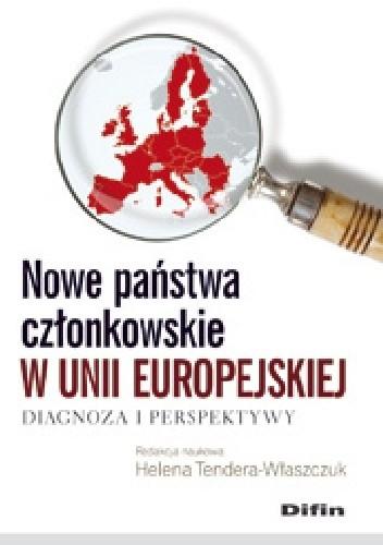 Okładka książki Nowe państwa członkowskie w Unii Europejskiej. Diagnoza i perspektywy