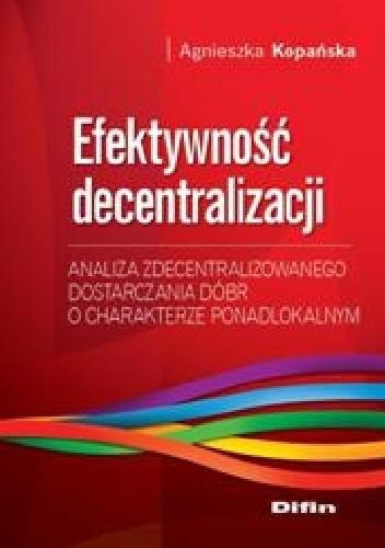 Okładka książki Efektywność decentralizacji. Analiza zdecentralizowanego dostarczania dóbr o charakterze ponadlokalnym