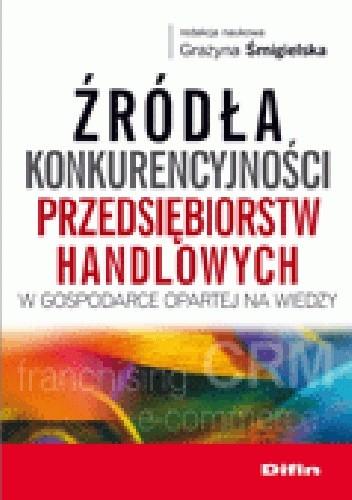 Okładka książki Źródła konkurencyjności przedsiębiorstw handlowych w gospodarce opartej na wiedzy