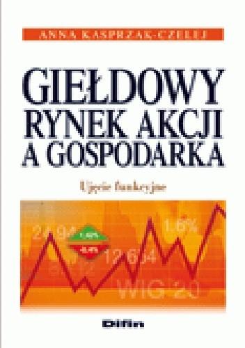 Okładka książki Giełdowy rynek akcji a gospodarka. Ujęcie funkcyjne
