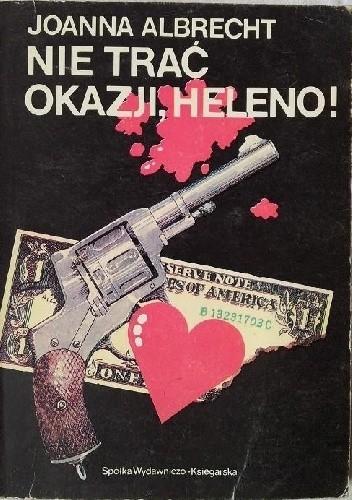 Okładka książki Nie trać okazji, Heleno !