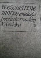 Wewnętrzne morze. Antologia poezji chorwackiej XX wieku.