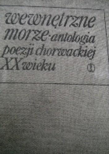 Okładka książki Wewnętrzne morze. Antologia poezji chorwackiej XX wieku.