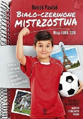 Okładka książki Biało-czerwone mistrzostwa. Misja Euro 2016