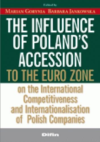 Okładka książki The influence of Poland's accession to the euro zone on the international competitiveness and internationalisation of Polish companies