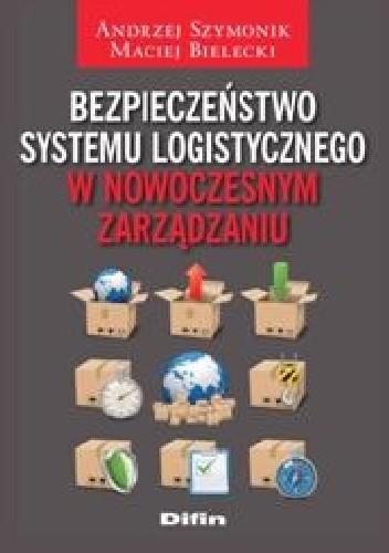 Okładka książki Bezpieczeństwo systemu logistycznego w nowoczesnym zarządzaniu