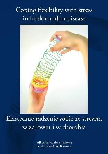 Okładka książki Coping flexibility with stress in health and in disease. Elastyczne radzenie sobie ze stresem w zdrowiu i w chorobie.