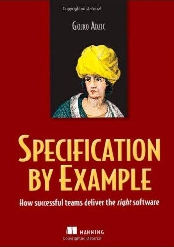 Okładka książki Specification by Example: How Successful Teams Deliver the Right Software
