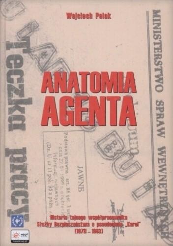 """Okładka książki Anatomia agenta. Historia tajnego współpracownika Służby Bezpieczeństwa o pseudonimie """"Karol"""" (1978-1983)"""