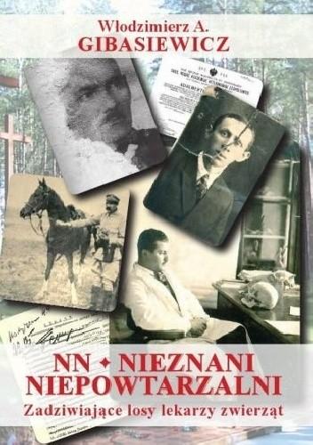 Okładka książki NN - Nieznani Niepowtarzalni. Zadziwiające losy lekarzy zwierząt