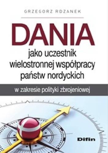 Okładka książki Dania jako uczestnik wielostronnej współpracy państw nordyckich w zakresie polityki zbrojeniowej