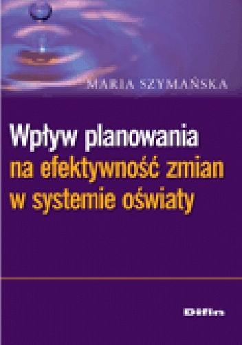 Okładka książki Wpływ planowania na efektywność zmian w systemie oświaty