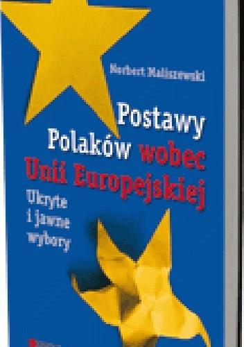 Okładka książki Postawy Polaków wobec Unii Europejskiej. Ukryte i jawne wybory
