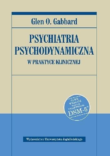 Okładka książki Psychiatria psychodynamiczna w praktyce klinicznej. Nowe wydanie zgodne z klasyfikacją DSM-5