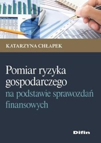 Okładka książki Pomiary ryzyka gospodarczego na podstawie sprawozdań finansowych
