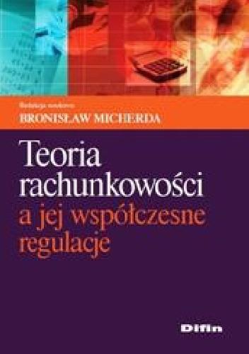 Okładka książki Teoria rachunkowości a jej współczesne regulacje