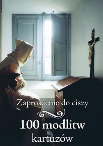 Okładka książki Zaproszenie do ciszy. 100 modlitw Kartuzów