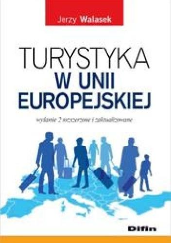 Okładka książki Turystyka w Unii Europejskiej. Wydanie 2 rozszerzone i zaktualizowane