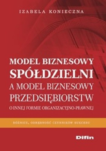 Okładka książki Model biznesowy spółdzielni a model biznesowy przedsiębiorstw. O innej formie organizacyjno-prawnej