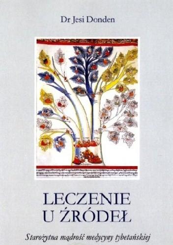 Okładka książki Leczenie u źródeł. Starożytna mądrość medycyny tybetańskiej