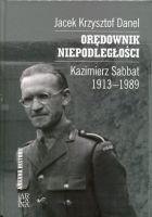 Orędownik niepodległości. Kazimierz Sabbat 1913-1989