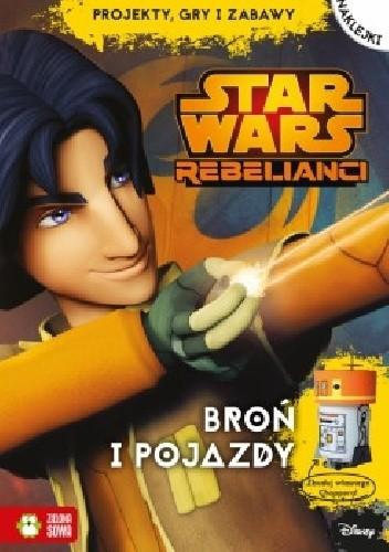 Okładka książki Broń i pojazdy. Star Wars Rebelianci