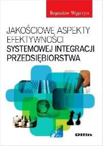 Okładka książki Jakościowe aspekty efektywności systemowej integracji przedsiębiorstwa