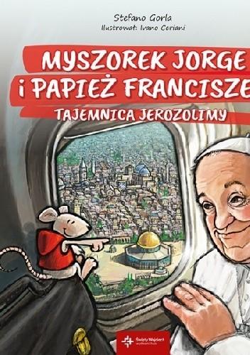 Okładka książki Myszorek Jorge i papież Franciszek. Tajemnica Jerozolimy