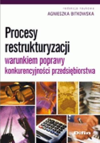 Okładka książki Procesy restrukturyzacji warunkiem poprawy konkurencyjności przedsiębiorstwa