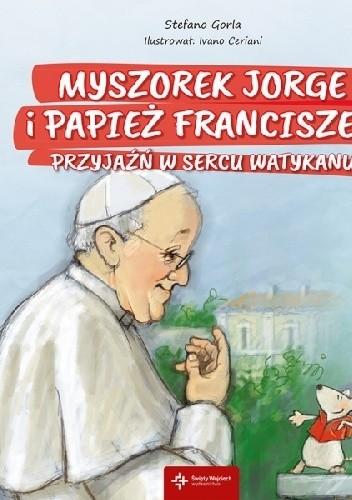 Okładka książki Myszorek Jorge i papież Franciszek. Przyjaźń w sercu Watykanu