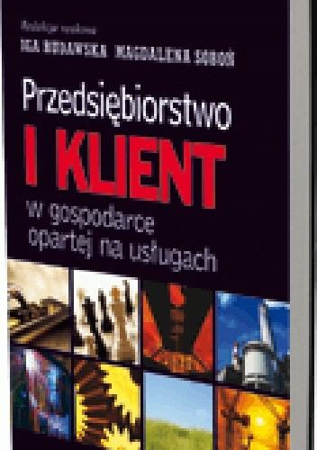 Okładka książki Przedsiębiorstwo i klient w gospodarce opartej na usługach