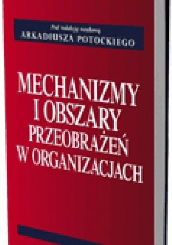 Okładka książki Mechanizmy i obszary przeobrażeń w organizacjach