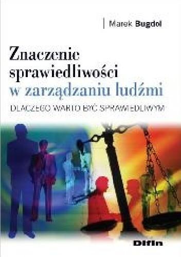 Okładka książki Znaczenie sprawiedliwości w zarządzaniu ludźmi. Dlaczego warto być sprawiedliwym