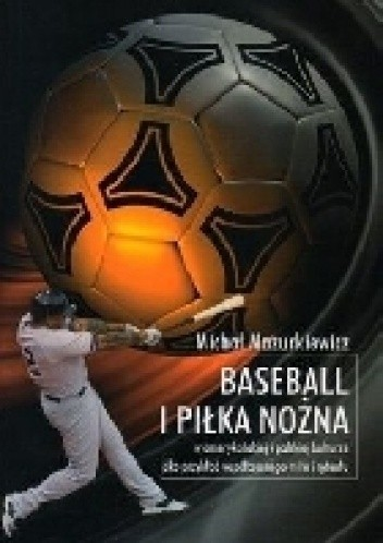 Okładka książki Baseball i piłka nożna w amerykańskiej i polskiej kulturze jako przykład współczesnego mitu i rytuału