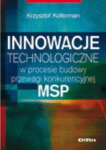 Okładka książki Innowacje technologiczne w procesie budowy przewagi konkurencyjnej MSP
