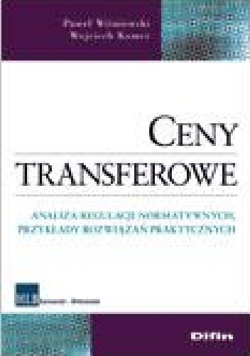 Okładka książki Ceny transferowe. Analiza regulacji normatywnych, przykłady rozwiązań praktycznych