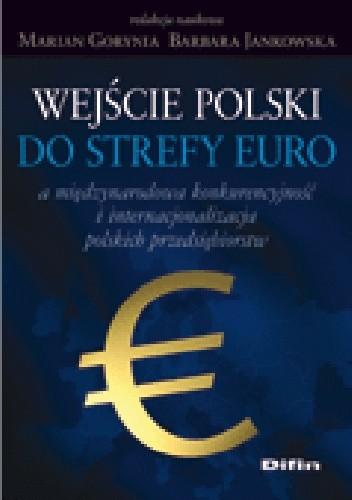 Okładka książki Wejście Polski do strefy euro a międzynarodowa konkurencyjność i internacjonalizacja polskich przedsiebiorstw
