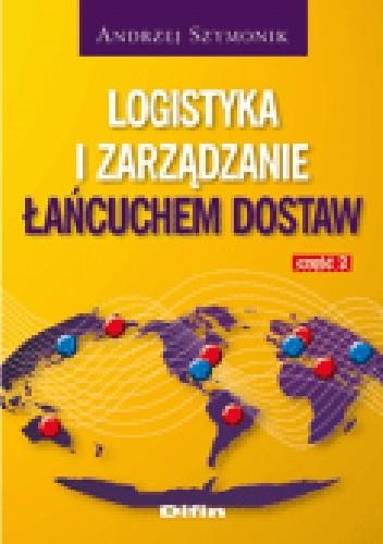 Okładka książki Logistyka i zarządzanie łańcuchem dostaw. Część 2