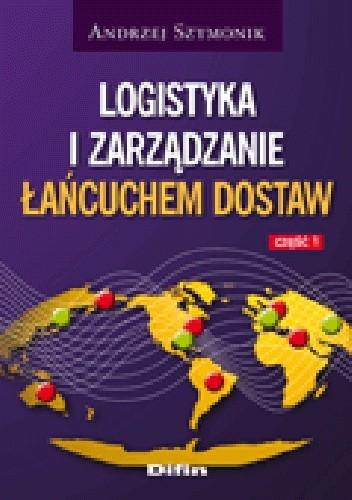 Okładka książki Logistyka i zarządzanie łańcuchem dostaw. Część 1