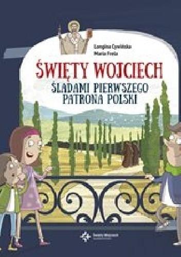 Okładka książki Święty Wojciech. Śladami pierwszego patrona Polski
