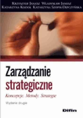 Okładka książki Zarządzanie strategiczne. Koncepcje, metody, strategie. Wydanie 2